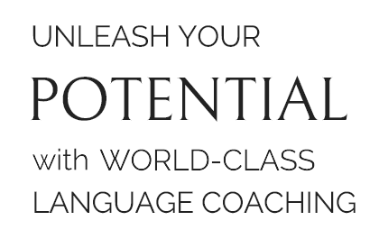 UNLEASH YOUR POTENTIAL! WITH WORLD-CLASS LANGUAGE COACHING